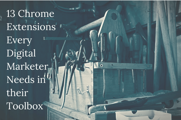 13 Chrome Extensions Every Digital Marketer Needs in their Toolbox