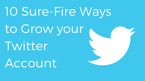 10 Sure-Fire Ways to Grow your Twitter Account